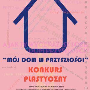 """Konkurs plastyczny dla dzieci i młodzieży """"Mój dom w przyszłości"""""""